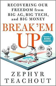 break 'em up - recovering our freedom trom big ag, big tech, and big money (2020).jpg